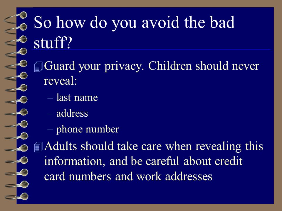 So how do you avoid the bad stuff. 4 Guard your privacy.