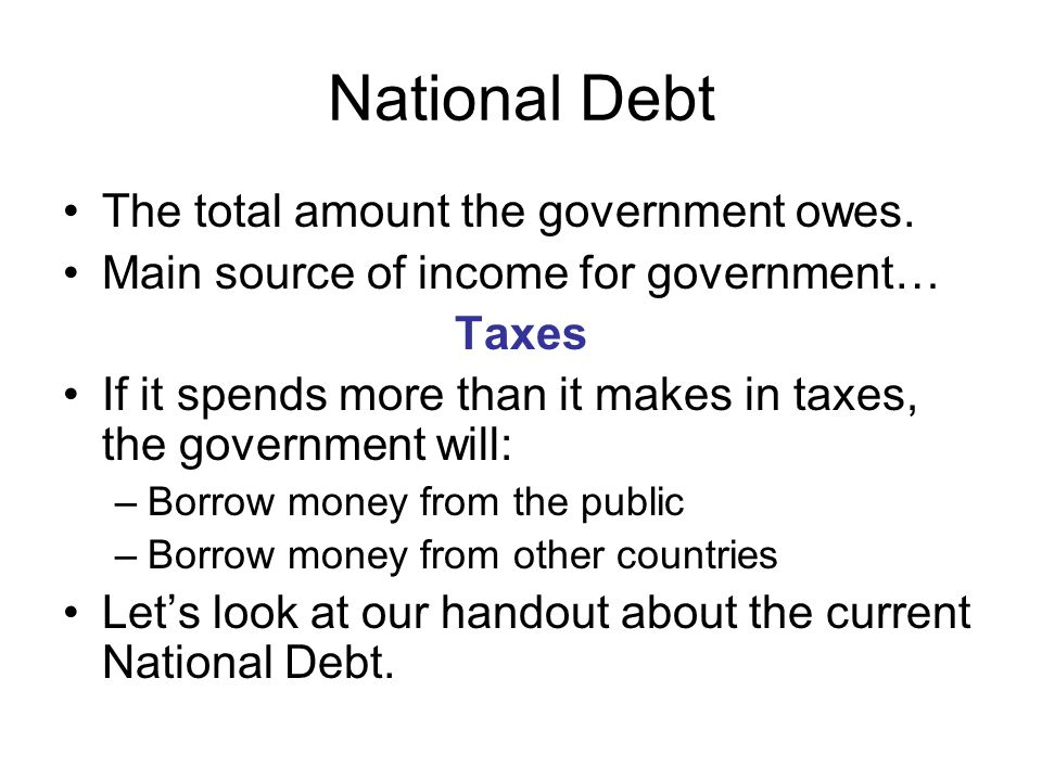 National Debt The total amount the government owes.