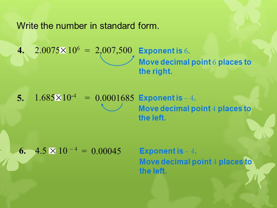 4. 2.0075 10 6 Exponent is 6. Move decimal point 6 places to the right.