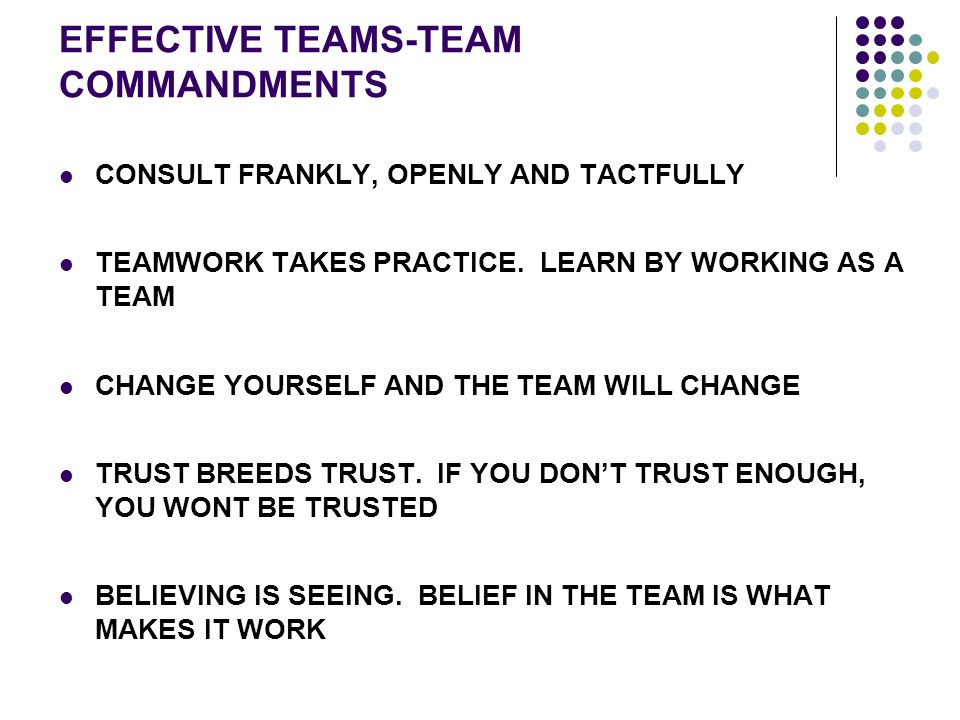 EFFECTIVE TEAMS-TEAM COMMANDMENTS CONSULT FRANKLY, OPENLY AND TACTFULLY TEAMWORK TAKES PRACTICE.