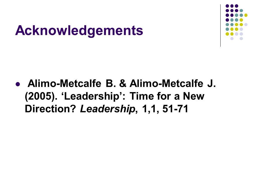 Acknowledgements Alimo-Metcalfe B. & Alimo-Metcalfe J.