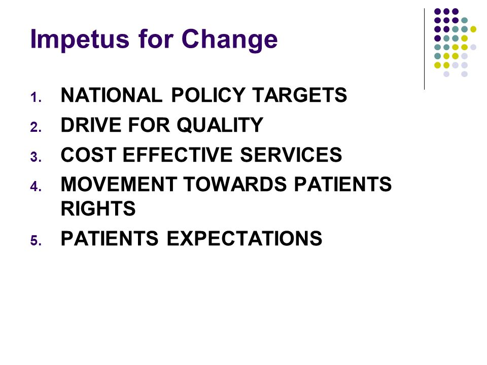 Impetus for Change 1. NATIONAL POLICY TARGETS 2. DRIVE FOR QUALITY 3.