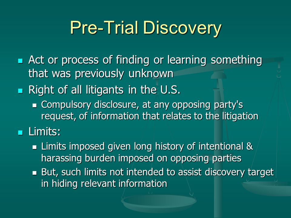 Pre-Trial Discovery Act or process of finding or learning something that was previously unknown Act or process of finding or learning something that was previously unknown Right of all litigants in the U.S.