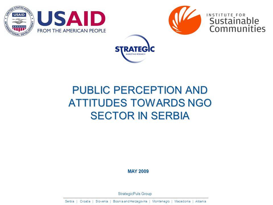 StrategicPuls Group Serbia | Croatia | Slovenia | Bosnia and Herzegovina | Montenegro | Macedonia | Albania PUBLIC PERCEPTION AND ATTITUDES TOWARDS NGO SECTOR IN SERBIA MAY 2009