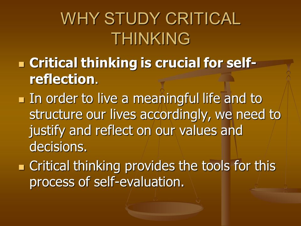 critical thinking and values Well-developed critical thinking skills will go a long way in impressing a potential employer, and could possibly lead to your future job.