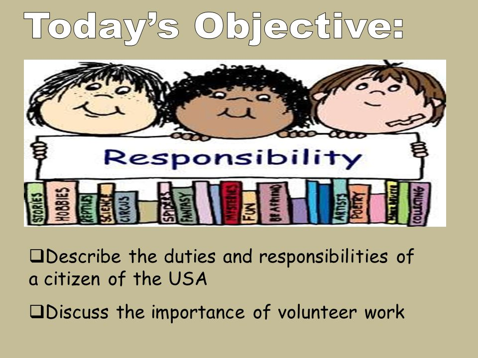  Describe the duties and responsibilities of a citizen of the USA  Discuss the importance of volunteer work