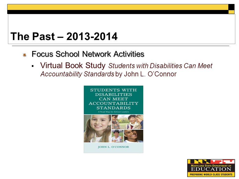 The Past – Focus School Network Activities  Virtual Book Study Students with Disabilities Can Meet Accountability Standards by John L.