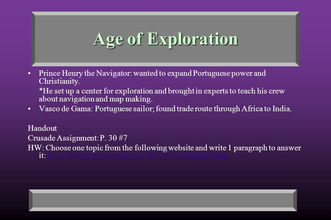Age of Exploration Prince Henry the Navigator: wanted to expand Portuguese power and Christianity.