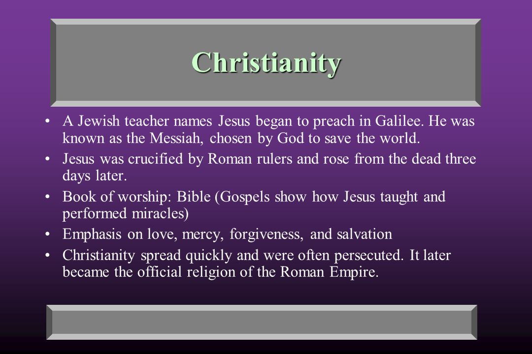 Christianity A Jewish teacher names Jesus began to preach in Galilee.