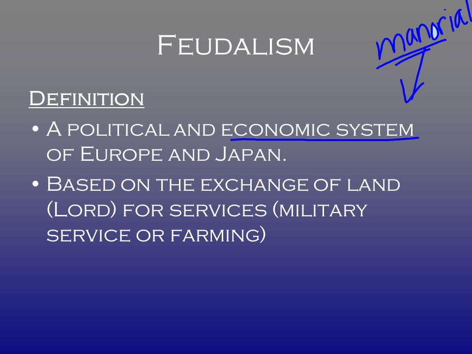 Feudalism Definition A political and economic system of Europe and Japan.