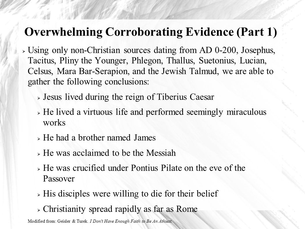 Overwhelming Corroborating Evidence  Part        Using only non Christian sources dating from