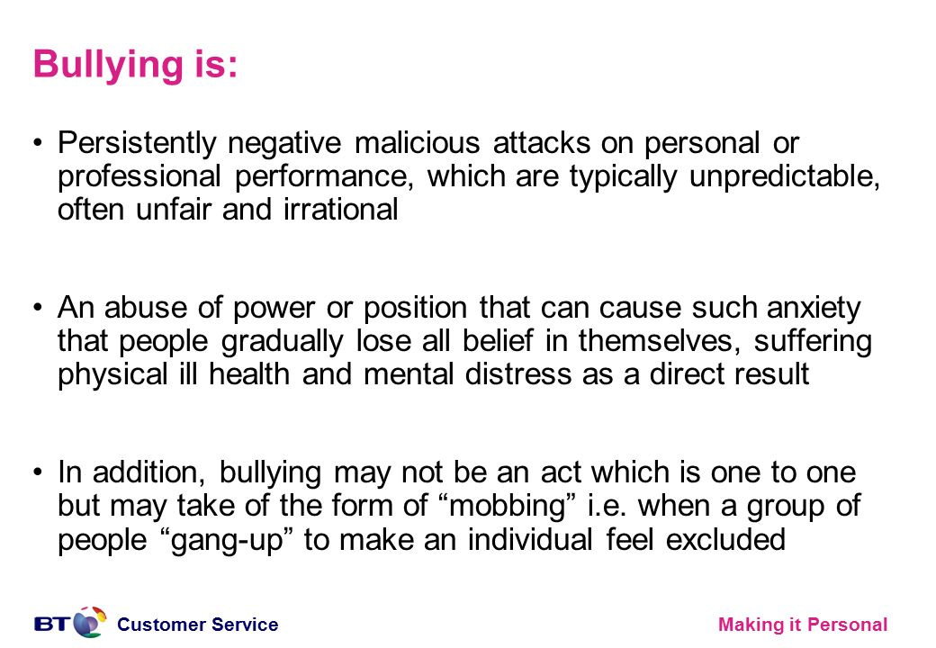 Making it PersonalCustomer Service Bullying is: Persistently negative malicious attacks on personal or professional performance, which are typically u