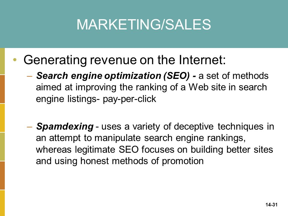 14-31 MARKETING/SALES Generating revenue on the Internet: –Search engine optimization (SEO) - a set of methods aimed at improving the ranking of a Web