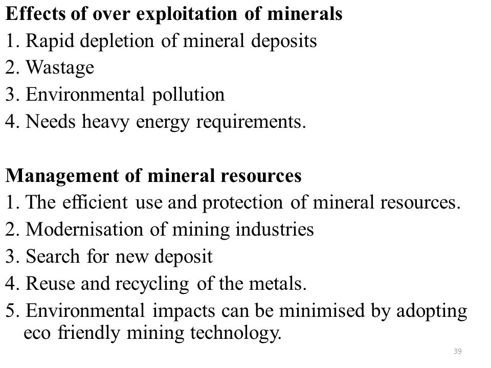 Effects of over exploitation of minerals 1. Rapid depletion of mineral deposits 2.