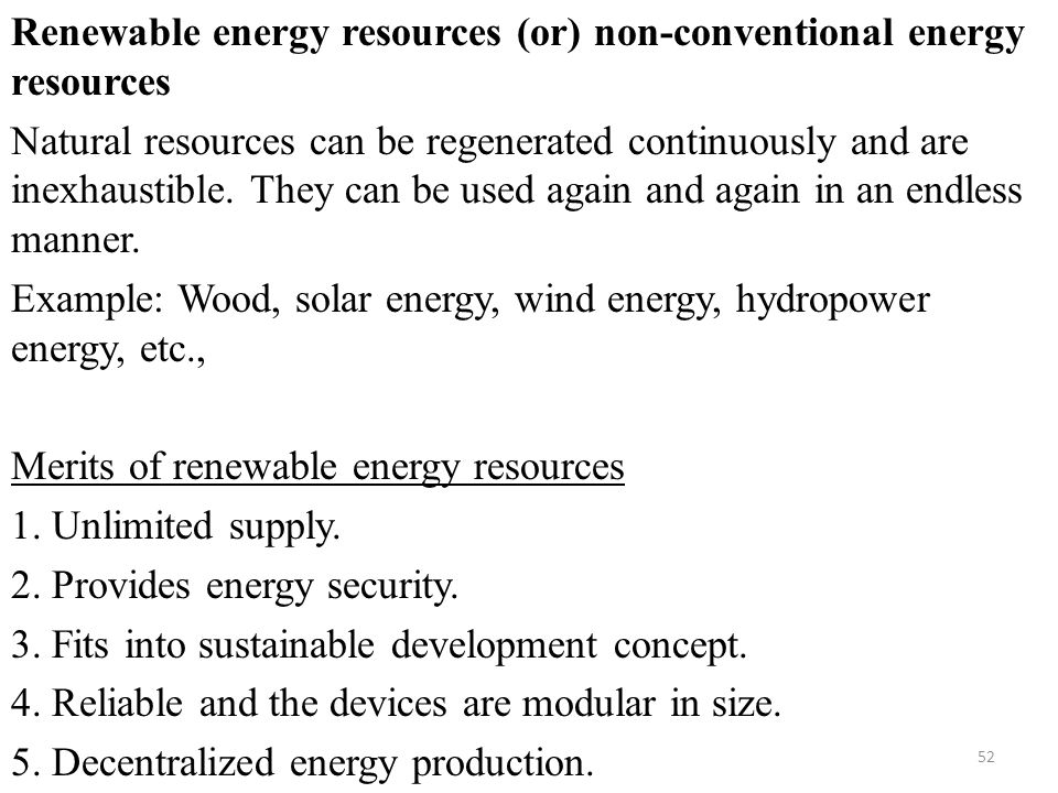 Renewable energy resources (or) non-conventional energy resources Natural resources can be regenerated continuously and are inexhaustible.