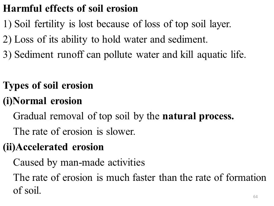 Harmful effects of soil erosion 1) Soil fertility is lost because of loss of top soil layer.