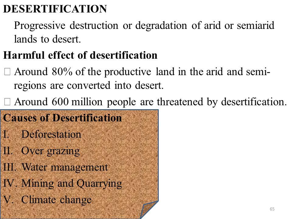 DESERTIFICATION Progressive destruction or degradation of arid or semiarid lands to desert.