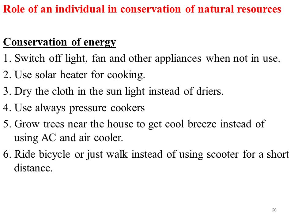 Role of an individual in conservation of natural resources Conservation of energy 1.