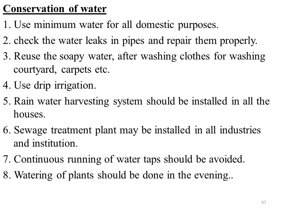 Conservation of water 1. Use minimum water for all domestic purposes.