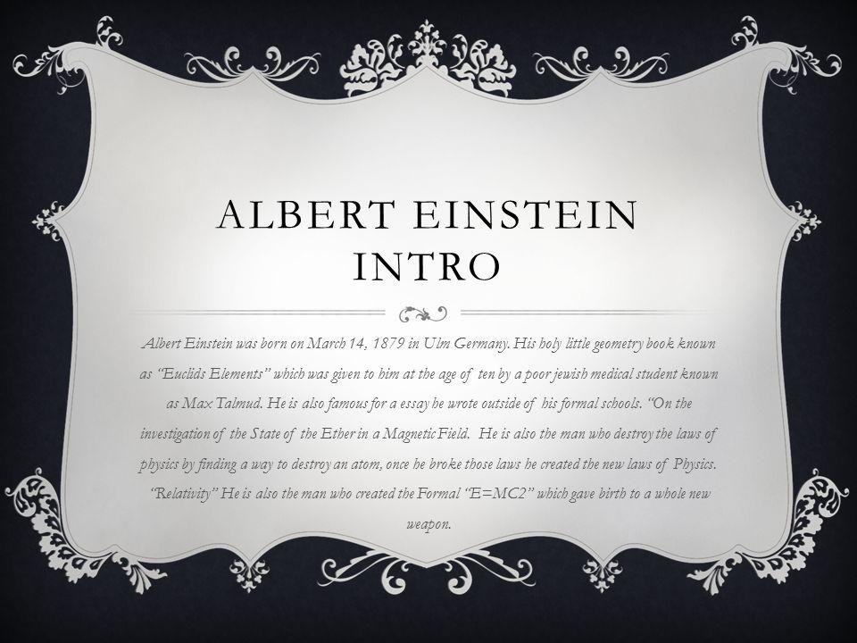 essay on albert einstein Albert einstein was born in ulm on 5 december 2014, universities and archives announced the release of einstein's papers.
