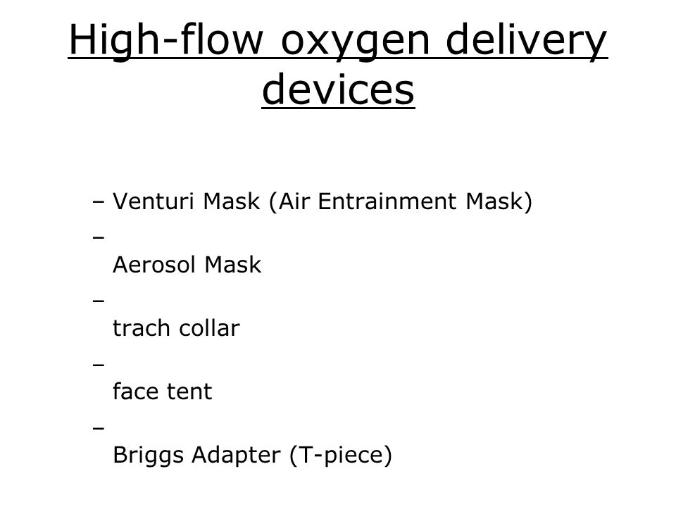 4 High-flow oxygen delivery devices u2013Venturi Mask (Air Entrainment Mask) u2013 Aerosol Mask u2013 trach collar u2013 face tent u2013 Briggs Adapter (T-piece)  sc 1 st  SlidePlayer & Know your Os? How much Oxygen is the patient on? How much does the ...