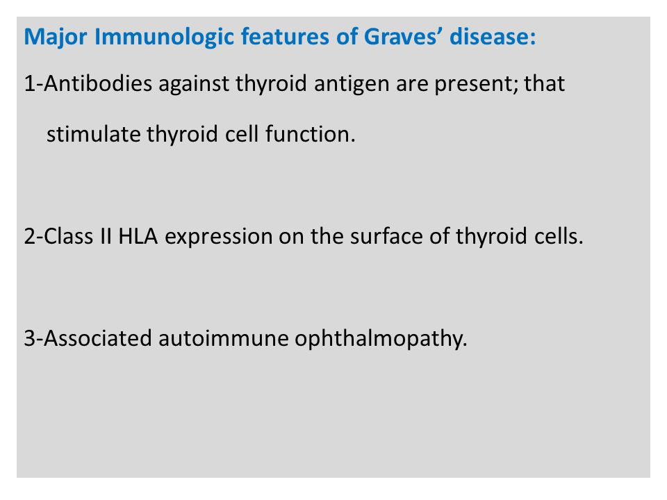 N Major Immunologic features of Graves' disease: 1-Antibodies against thyroid antigen are present; that stimulate thyroid cell function.
