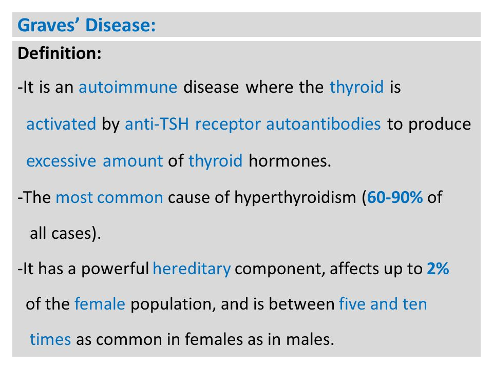 Graves' Disease: Definition: -It is an autoimmune disease where the thyroid is activated by anti-TSH receptor autoantibodies to produce excessive amount of thyroid hormones.