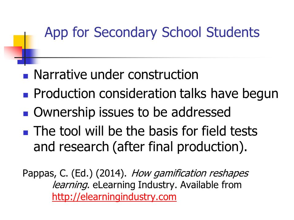 App for Secondary School Students Narrative under construction Production consideration talks have begun Ownership issues to be addressed The tool will be the basis for field tests and research (after final production).