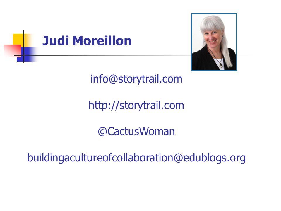 Judi Moreillon info@storytrail.com http://storytrail.com @CactusWoman buildingacultureofcollaboration@edublogs.org