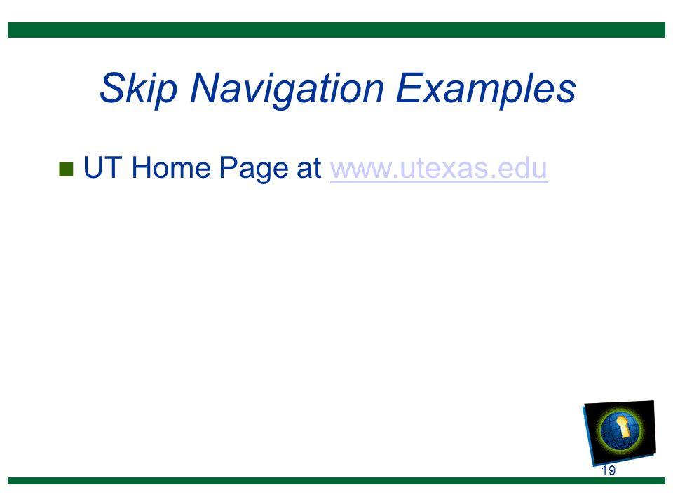 19 Skip Navigation Examples n UT Home Page at www.utexas.eduwww.utexas.edu