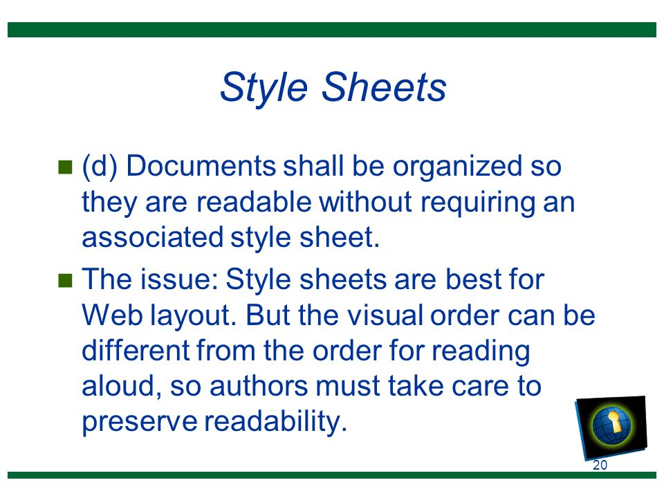 20 Style Sheets n (d) Documents shall be organized so they are readable without requiring an associated style sheet.