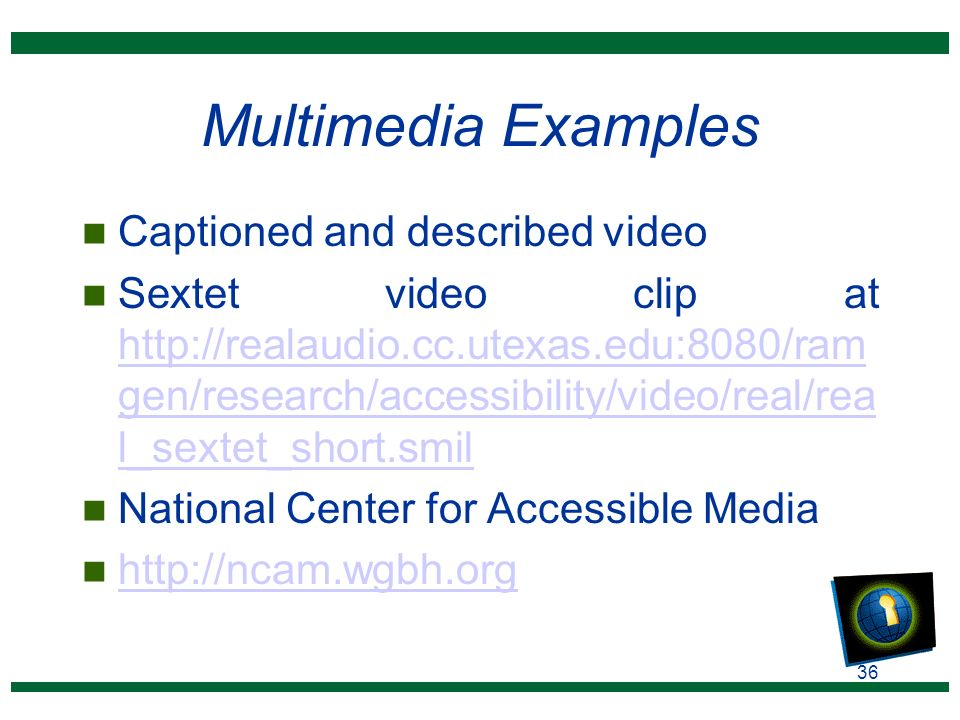 36 Multimedia Examples n Captioned and described video n Sextet video clip at http://realaudio.cc.utexas.edu:8080/ram gen/research/accessibility/video/real/rea l_sextet_short.smil http://realaudio.cc.utexas.edu:8080/ram gen/research/accessibility/video/real/rea l_sextet_short.smil n National Center for Accessible Media n http://ncam.wgbh.org http://ncam.wgbh.org
