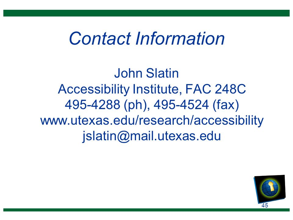 45 Contact Information John Slatin Accessibility Institute, FAC 248C 495-4288 (ph), 495-4524 (fax) www.utexas.edu/research/accessibility jslatin@mail.utexas.edu