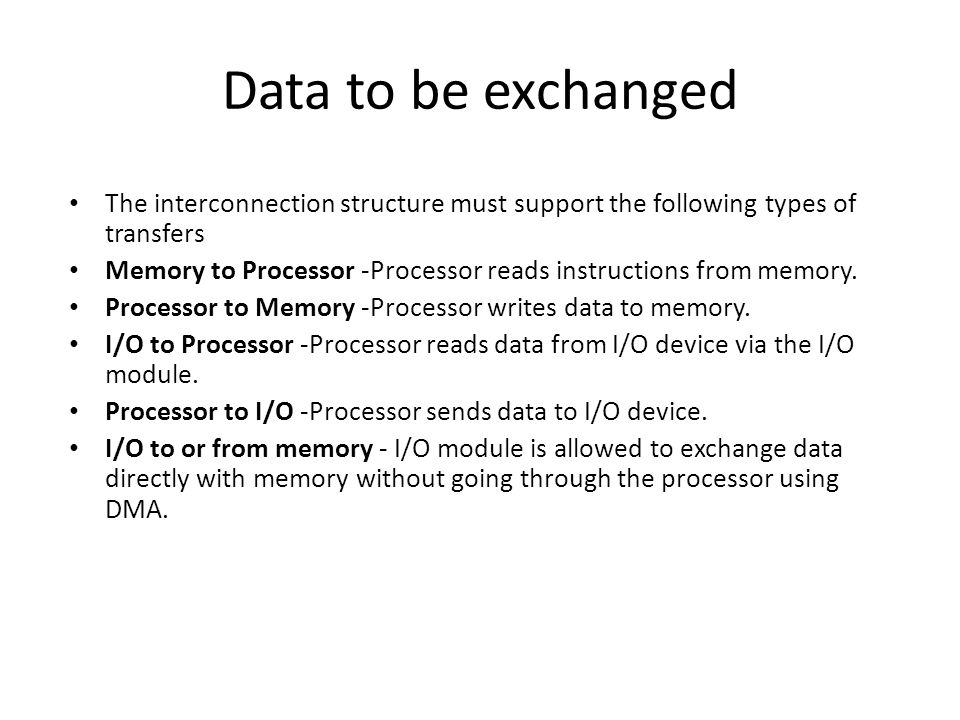 Data to be exchanged The interconnection structure must support the following types of transfers Memory to Processor -Processor reads instructions from memory.