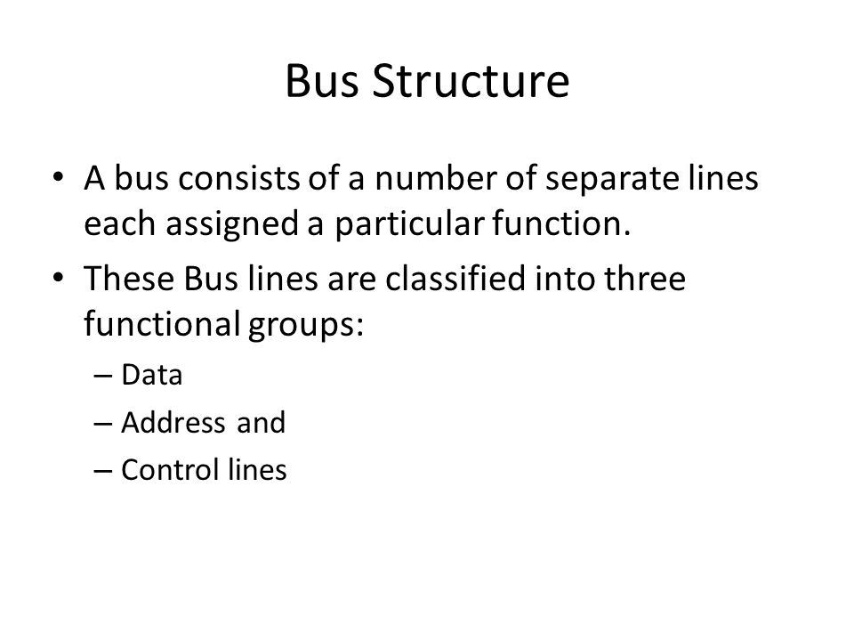 Bus Structure A bus consists of a number of separate lines each assigned a particular function.