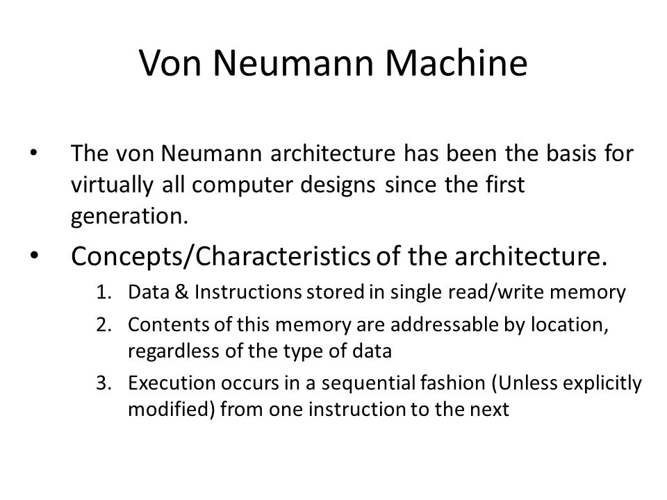 Von Neumann Machine The von Neumann architecture has been the basis for virtually all computer designs since the first generation.