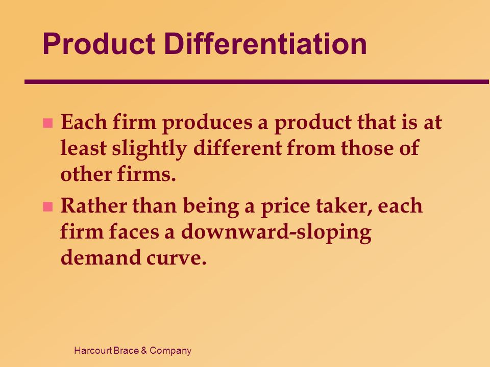 Harcourt Brace & Company Product Differentiation n Each firm produces a product that is at least slightly different from those of other firms.