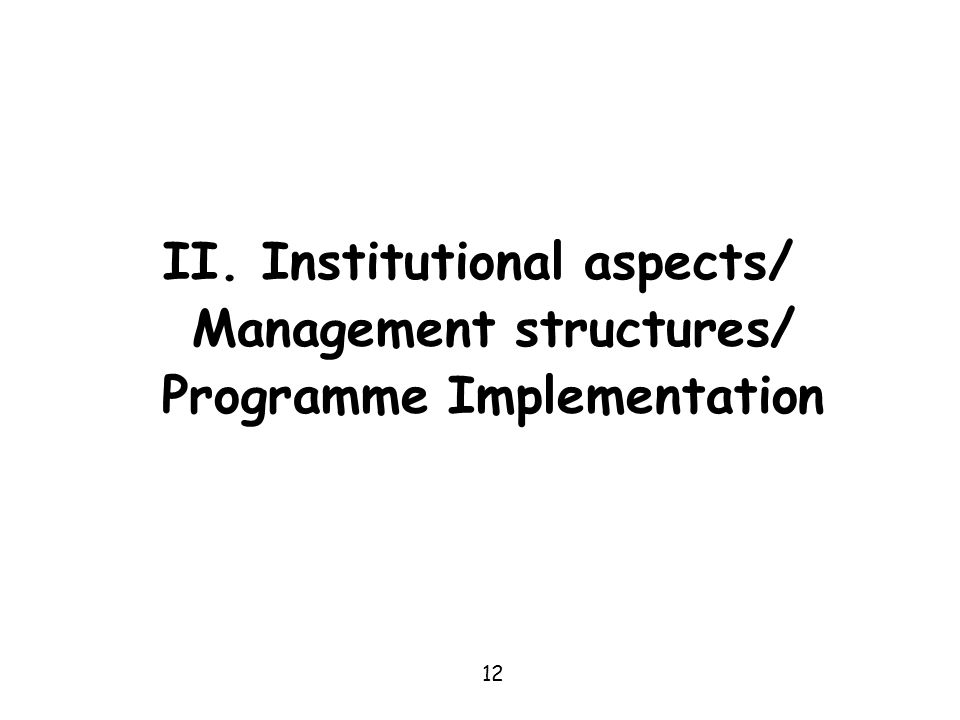 II. Institutional aspects/ Management structures/ Programme Implementation 12