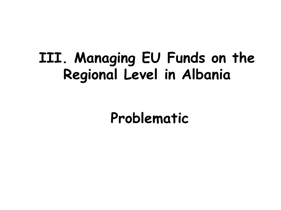 III. Managing EU Funds on the Regional Level in Albania Problematic
