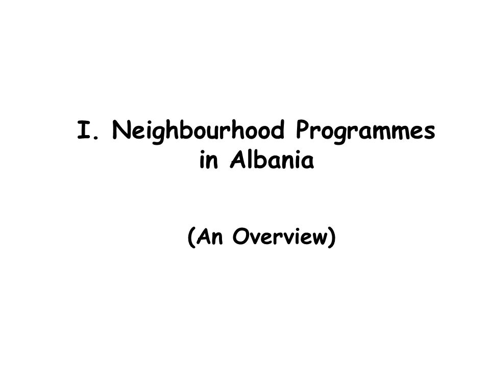 I. Neighbourhood Programmes in Albania (An Overview)