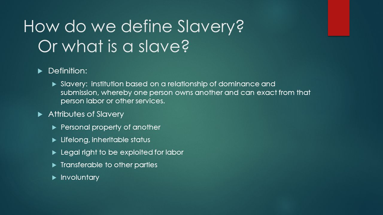 definition of slavery A slave is a device that is controlled by another similar device or that copies the action of another similar device most hydraulic braking systems have one master cylinder near the pedal with slave cylinders on each wheel.