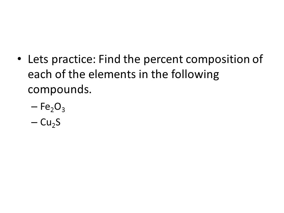 Lets practice: Find the percent composition of each of the elements in the following compounds.