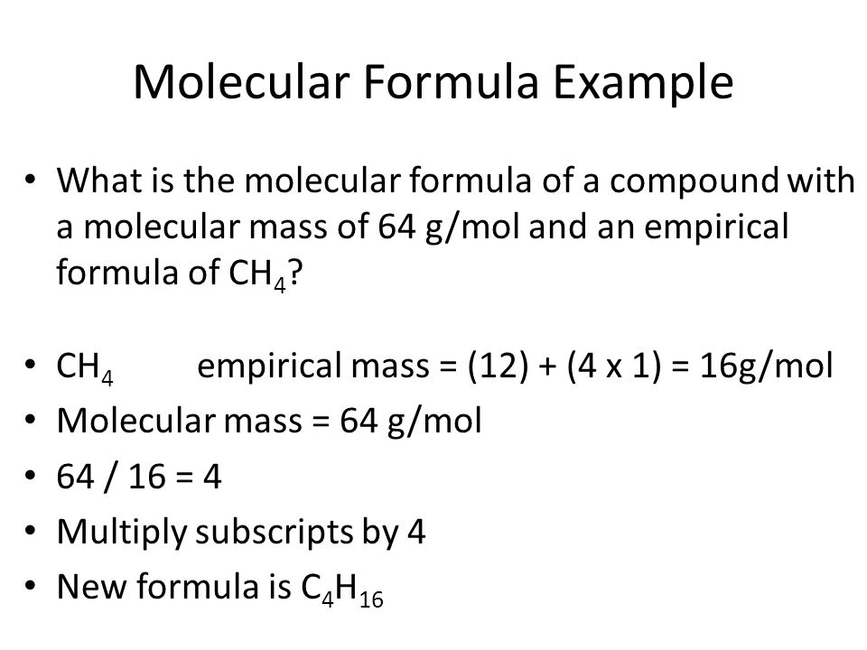 Molecular Formula Example What is the molecular formula of a compound with a molecular mass of 64 g/mol and an empirical formula of CH 4 .