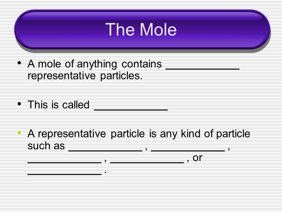 The Mole A mole of anything contains ____________ representative particles.