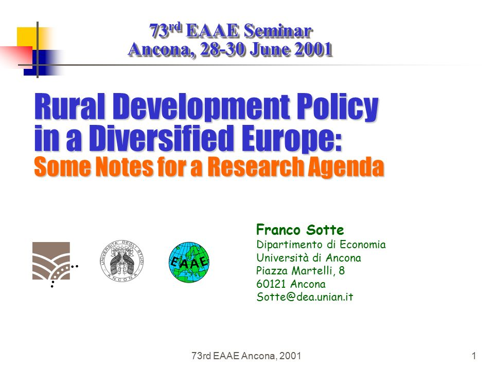 73 rd EAAE Seminar Ancona, June rd EAAE Seminar Ancona, June rd EAAE Ancona, Franco Sotte Dipartimento di Economia Università di Ancona Piazza Martelli, Ancona Rural Development Policy in a Diversified Europe: Some Notes for a Research Agenda