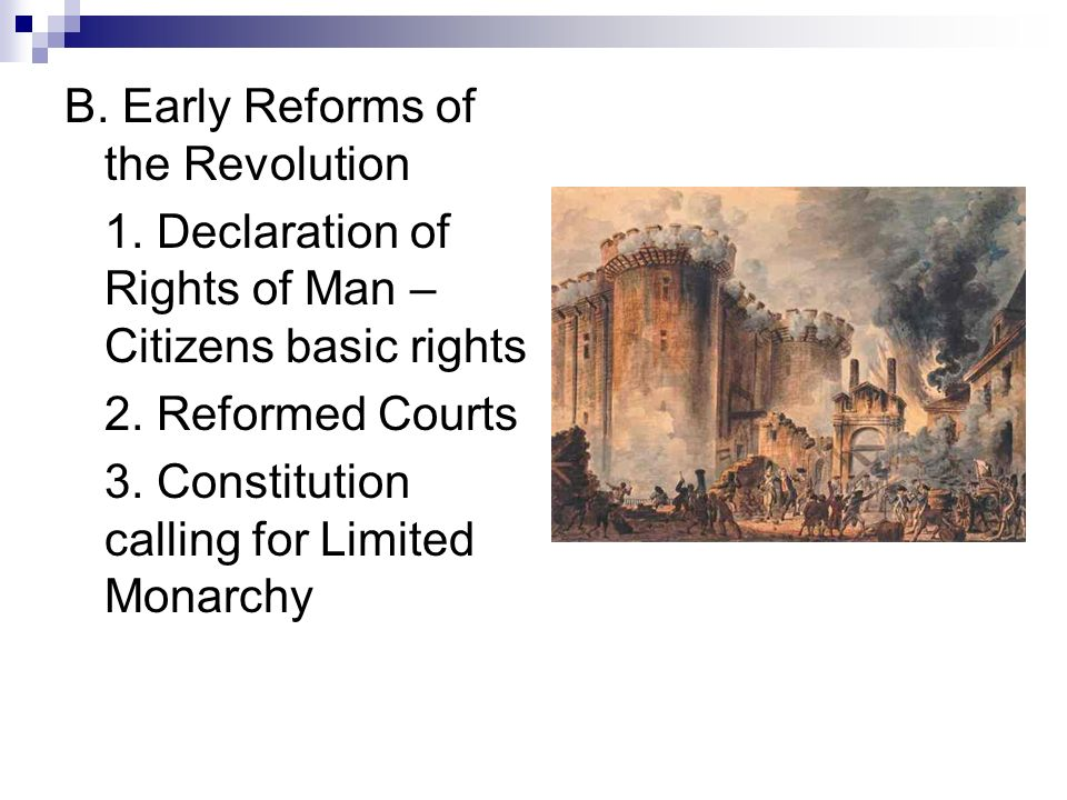 B. Early Reforms of the Revolution 1. Declaration of Rights of Man – Citizens basic rights 2.