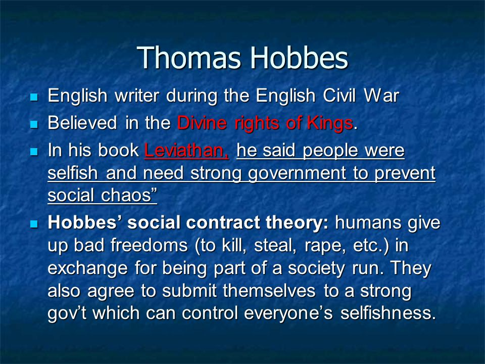 Thomas Hobbes English writer during the English Civil War English writer during the English Civil War Believed in the Divine rights of Kings.