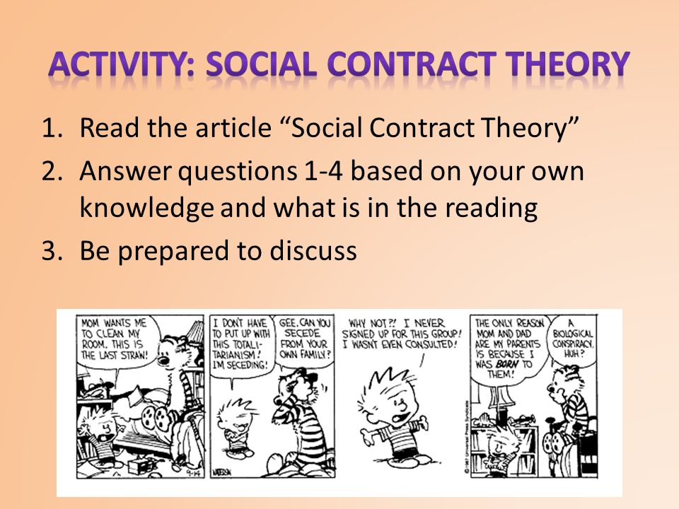 1.Read the article Social Contract Theory 2.Answer questions 1-4 based on your own knowledge and what is in the reading 3.Be prepared to discuss