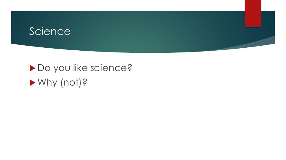 Science  Do you like science  Why (not)