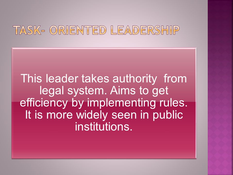 This leader takes authority from legal system. Aims to get efficiency by implementing rules.